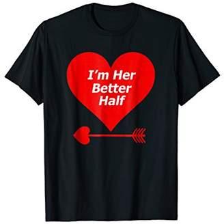 I'm Her Better Half T-shirt Gift Wife Girlfriend Married