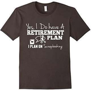 Scrapbook T shirts - Retirement Plan On Scrapbooking Shirt
