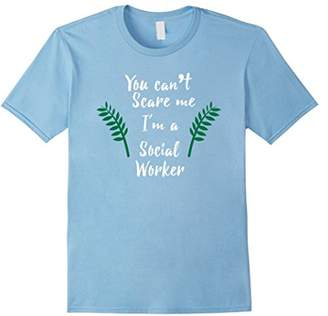 You Can't Scare Me I'm A Social Worker Funny Shirt