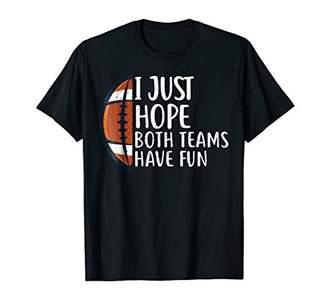 I Just Hope Both Teams Have Fun Shirts for Men