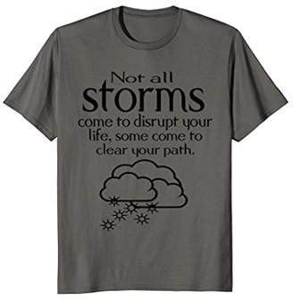 Not all Storms come to disrupt your Life TShirt