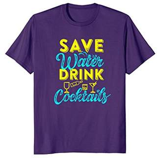 Save Water Drink Cocktails T-Shirt