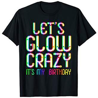 Glow Party Tshirt. Let's Glow Crazy Retro Neon B-Day Tee