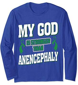 My GOD Is Stronger Than Anencephaly Long Sleeve