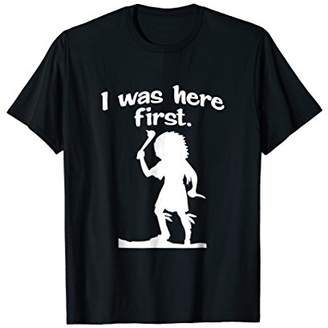 I Was Here First Funny Native American T-shirt
