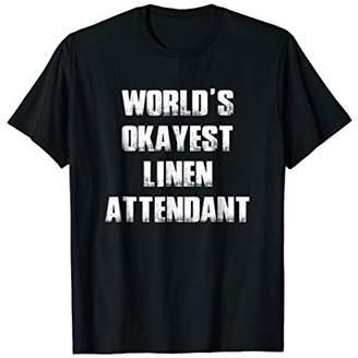 World's Okayest Linen Attendant Occupation Tshirt