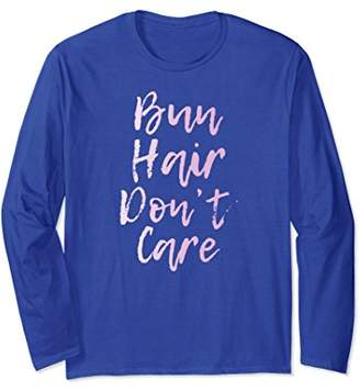 Bun Hair Don't Care Long Sleeve T-Shirt | Cute and Sassy