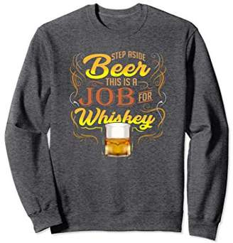 Malt Whiskey Shirt Step Aside Beer This is a Job for Whiskey