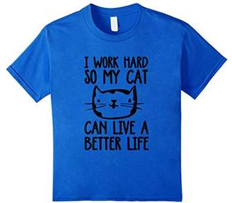 I Work Hard So My Cat Can Have A Better Life Funny Cat Shirt