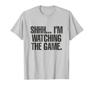 WATCHING THE GAME SHHH T-SHIRT Funny Sports T-Shirt