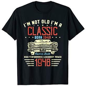 I'm Not Old I'm a Classic 1948 70th Funny Birthday T Shirt