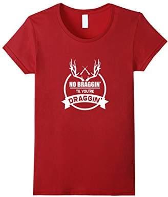 No Braggin Til You're Draggin Shirt
