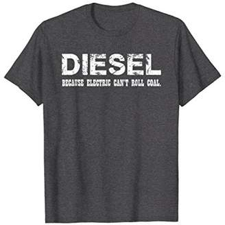 Diesel Because Electric Cant Roll Coal Truck Shirt