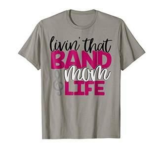 Livin' That Band Mom Life T-Shirt
