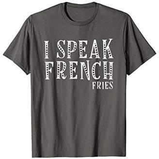 I Speak French Fries T-Shirt