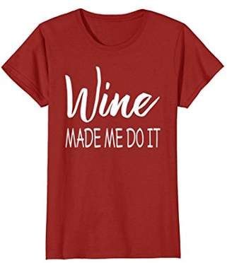 Wine Made Me Do It T-Shirt