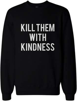 Love 365 Printing Kill Them With Kindness Pullover Sweater - Unisex Graphic Sweatshirts