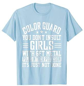ColorGuard You Don't Insult Girls With Metal Poles T-Shirt