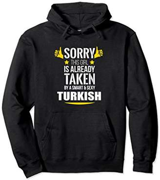 Girl already taken by a Smart and Sexy Turkish hoodie