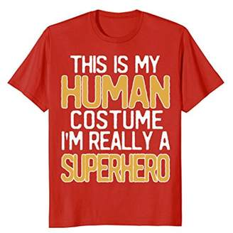 This Is My Human Costume I'm Really A Superhero T-Shirt