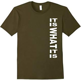 It Is What It Is Cool Quotes Novelty Text T Shirt
