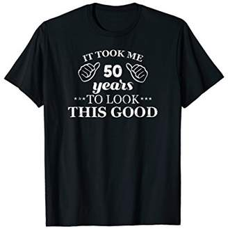 It Took Me 50 Years To Look This Good - 50th Birthday Shirt