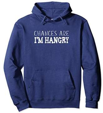 Chances Are I'm Hangry Hoodie Hooded Sweatshirt