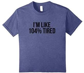 I'm Like 104% Tired Shirt - Funny Workout T-shirt