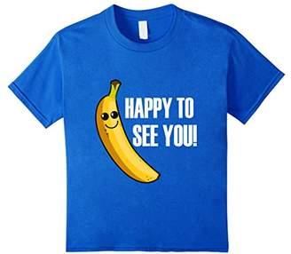 Happy to see you Banana T-shirt