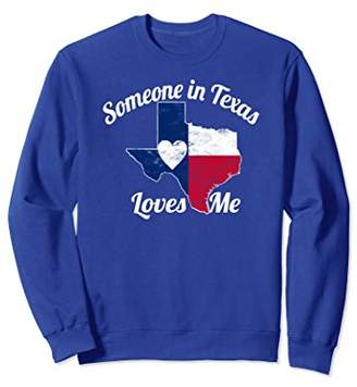 Someone in Texas Loves Me sweatshirt Texas Gift Texan Love