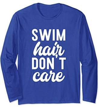 Swim Hair Don't Care - Funny Swimmer Saying Long Sleeve