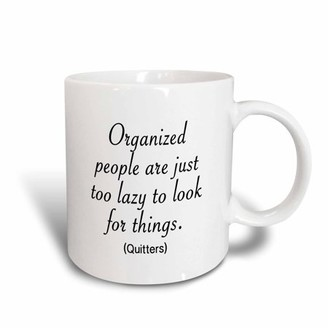 3dRose ORGANIZED PEOPLE ARE JUST TOO LAZY TO LOOK FOR THINGS. QUITTERS - Ceramic Mug, 11-ounce