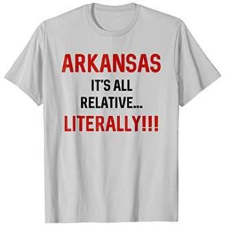Arkansas It's All Relative... Literally! Funny T-Shirt