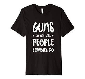 Funny Guns Do Not Kill People Zombies Do Slogan Tee