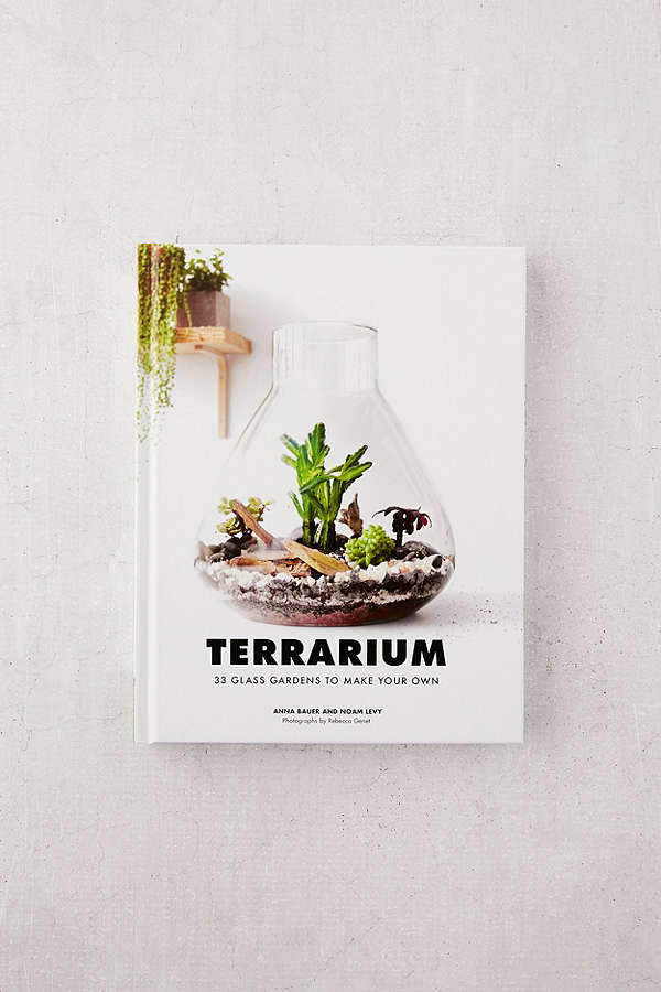 Terrarium: 33 Glass Gardens to Make Your Own By Anna Bauer, Noam Levy & Rebecca Genet