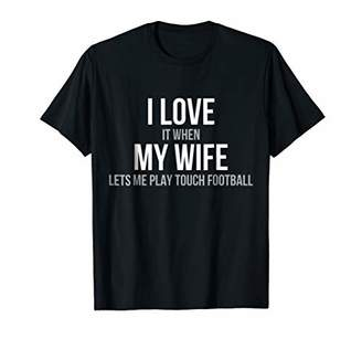 Mens I LOVE it when MY WIFE LETS ME PLAY TOUCH FOOTBALL t-shirt