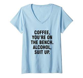 Womens Coffee you're on the bench Alcohol suit up V-Neck T-Shirt