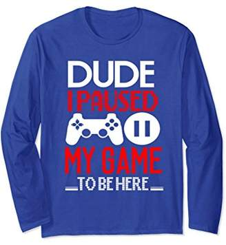 Gamer I Paused My Game To Be Here Gamer Long Sleeve Shirt