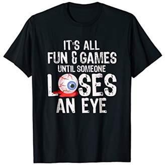 Pirate Shirts Fun & Games Someone Loses An Eye Funny Tees