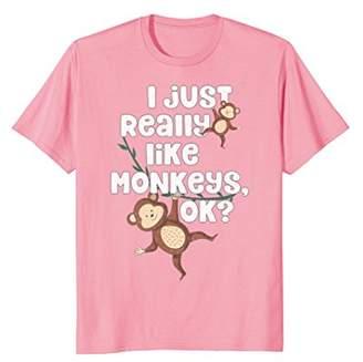 I Just Really Like Monkeys OK? - Funny Monkey T-shirt