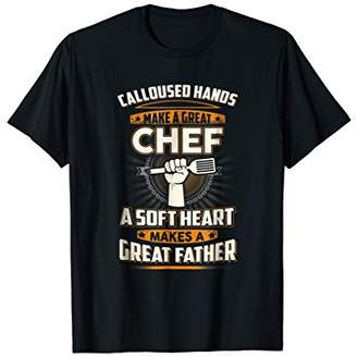 Calloused Hands Make A Great Chef Father T-shirt