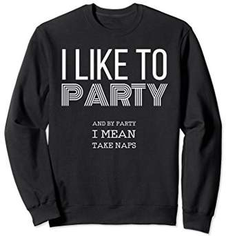 I Like To Party Funny Take Naps Sweatshirt