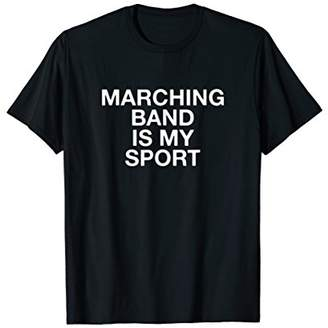 Marching Band Is My Sport Funny Music T-Shirt