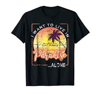 I want to live in paradise alone vacationing shirt for women