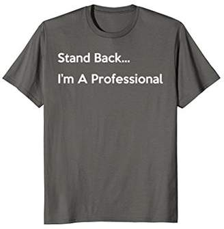 Stand Back Im A Professional Funny T-Shirt