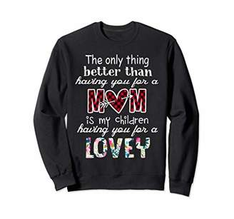 Women Having you for a Mom and Lovey Sweatshirt