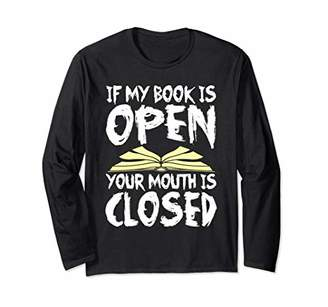 If My Book Is Open Your Mouth Is Closed Funny Rude Reading Long Sleeve T-Shirt