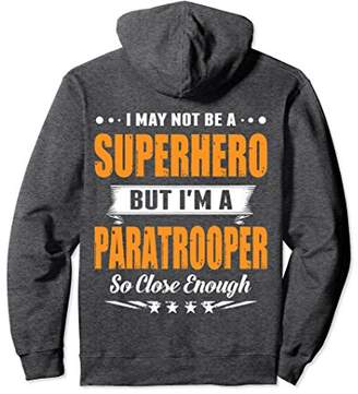 I May Not Be A Superhero - I'm A Paratrooper Pullover Hoodie