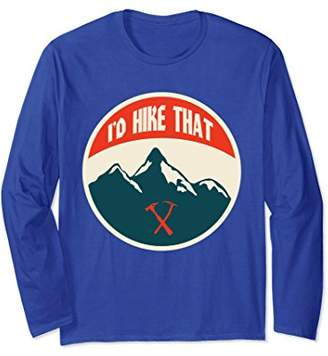 I'd Hike That Long Sleeve Shirt