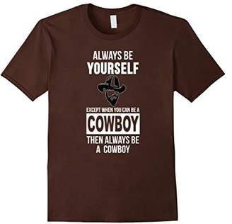Always be yourself except when you can be a cowboy t-shirt